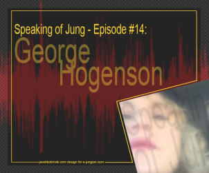 Speaking of Jung – Episode #14 George Hogenson