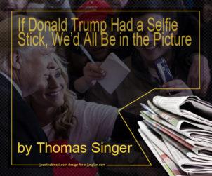 If Donald Trump Had a Selfie Stick